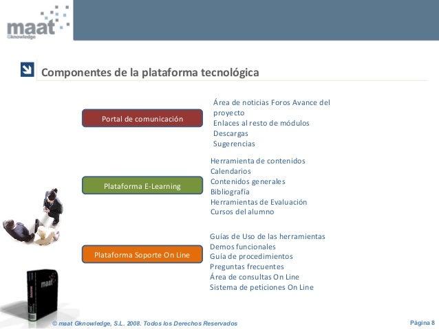 Página 8© maat Gknowledge, S.L. 2008. Todos los Derechos Reservados Componentes de la plataforma tecnológica  Portal de c...