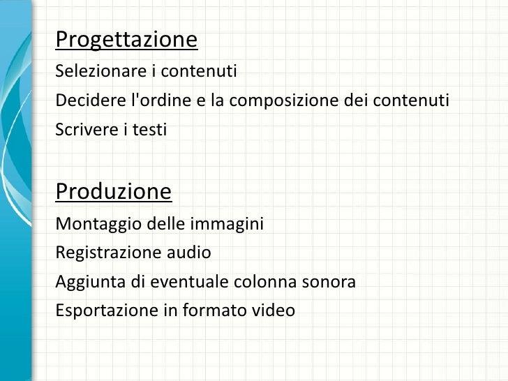 <ul><li>Progettazione </li></ul><ul><li>Selezionare i contenuti </li></ul><ul><li>Decidere l'ordine e la composizione dei ...