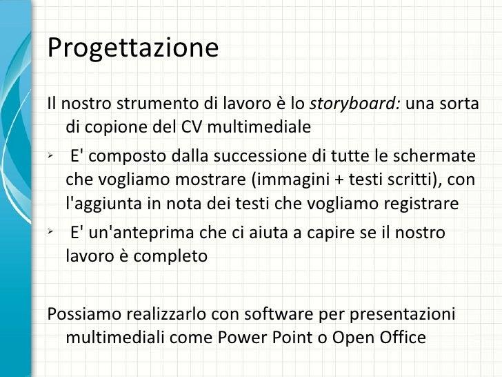Progettazione <ul><li>Il nostro strumento di lavoro è lo  storyboard:  una sorta di copione del CV multimediale  </li></ul...
