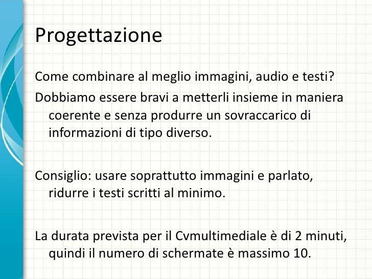 Progettazione <ul><li>Come combinare al meglio immagini, audio e testi? </li></ul><ul><li>Dobbiamo essere bravi a metterli...
