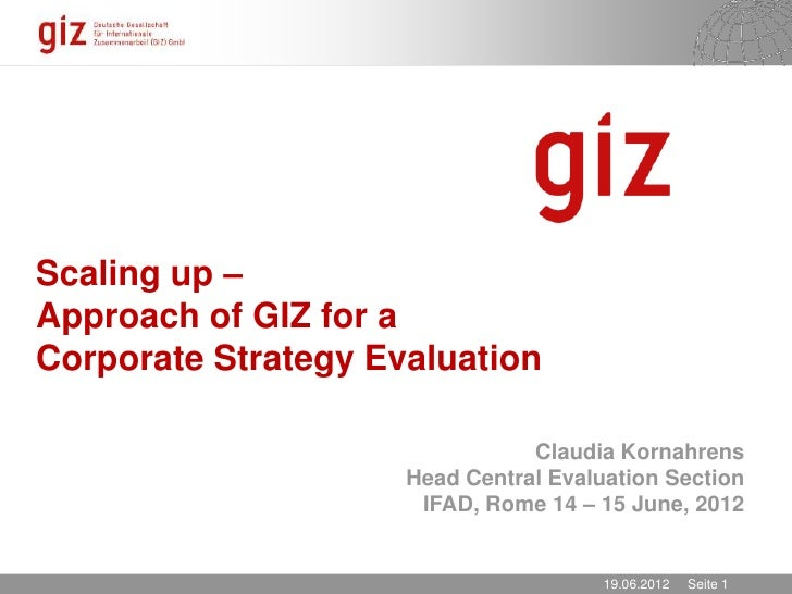 Scaling up –Approach of GIZ for aCorporate Strategy Evaluation                                Claudia Kornahrens          ...
