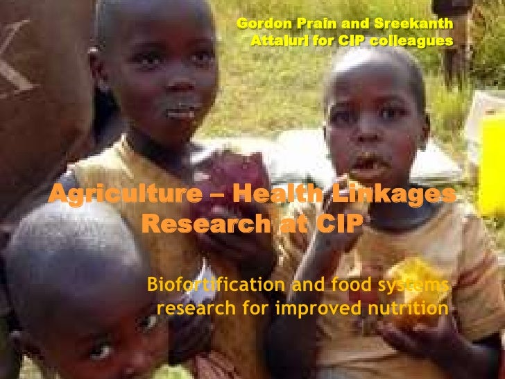 Gordon Prain and Sreekanth                Attaluri for CIP colleaguesAgriculture – Health Linkages      Research at CIP   ...