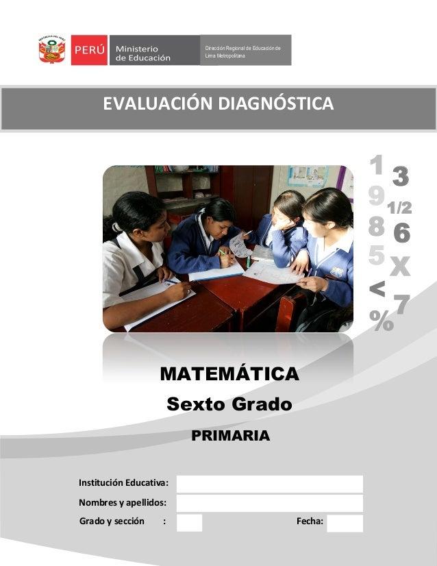 Dirección Regional de Educación de Lima Metropolitana MATEMÁTICA Sexto Grado Institución Educativa: Nombres y apellidos: G...