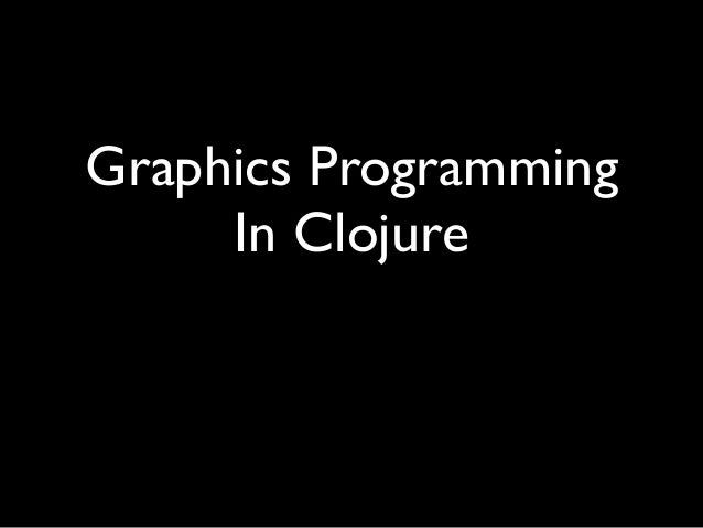 Graphics Programming	  In Clojure 양승헌