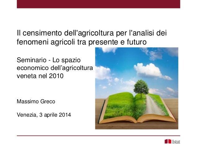 Il censimento dell'agricoltura per l'analisi dei fenomeni agricoli tra presente e futuro Seminario - Lo spazio economico d...