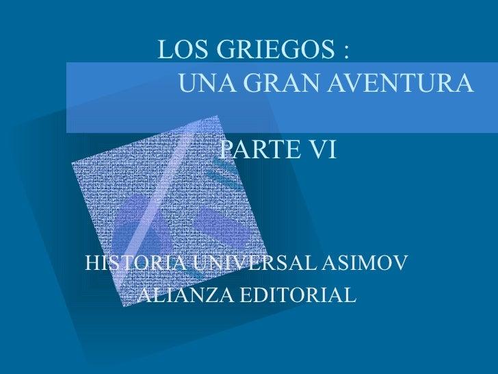 LOS GRIEGOS :       UNA GRAN AVENTURA            PARTE VI    HISTORIA UNIVERSAL ASIMOV     ALIANZA EDITORIAL