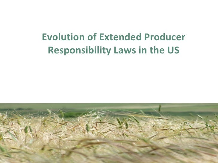 <ul><li>Evolution of Extended Producer Responsibility Laws in the US </li></ul>
