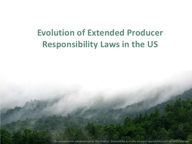 Evolution of Extended Producer Responsibility Laws in the US   This presentation was prepared by The Product Stewardship I...