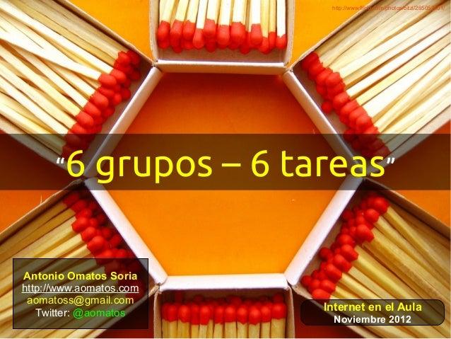 """http://www.flickr.com/photos/bitzi/265057401/      """"6     grupos – 6 tareas""""Antonio Omatos Soriahttp://www.aomatos.com aom..."""