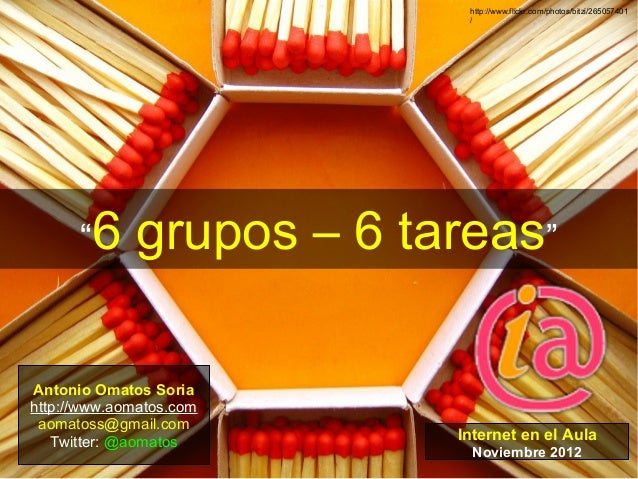 "http://www.flickr.com/photos/bitzi/265057401                           /      ""6     grupos – 6 tareas""Antonio Omatos Sori..."