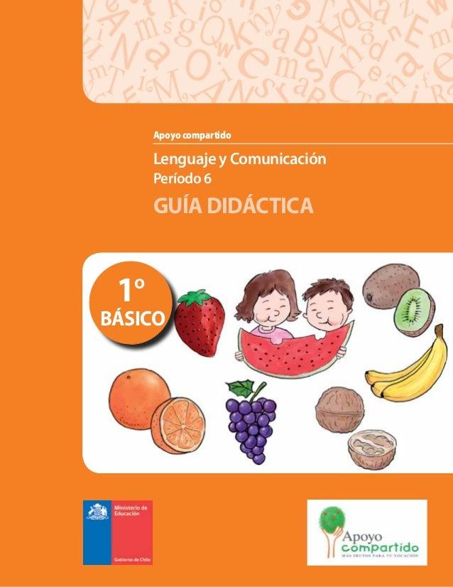 Lenguaje y Comunicación Período 6 GUÍA DIDÁCTICA Apoyo compartido 1º BÁSICO