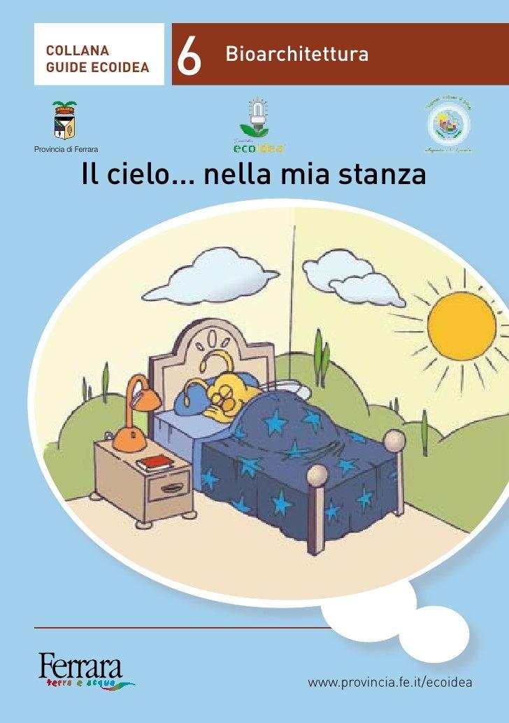 COLLANA    GUIDE ECOIDEA       6   Bioarchitettura    Provincia di Ferrara                  Il cielo... nella mia stanza  ...