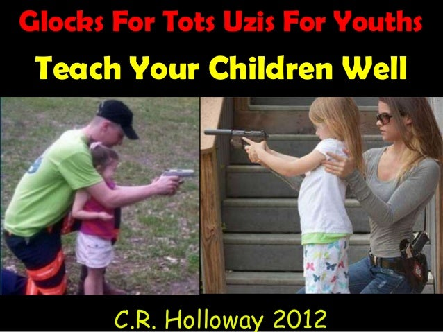 Glocks For Tots Uzis For Youths Teach Your Children Well C.R. Holloway 2012