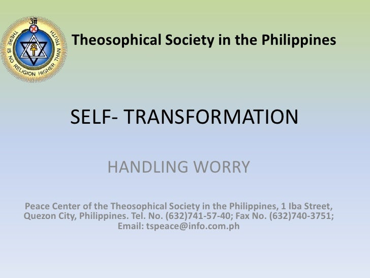 SELF- TRANSFORMATION<br />Theosophical Society in the Philippines<br />HANDLING WORRY<br />Peace Center of the Theosophica...