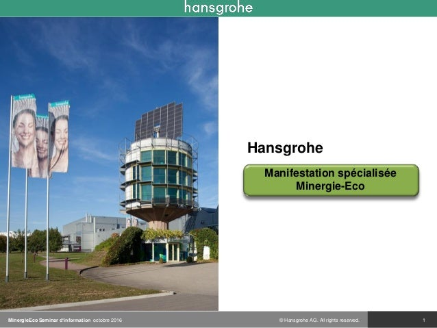 © Hansgrohe AG. All rights reserved. Hansgrohe Manifestation spécialisée Minergie-Eco 1MinergieEco Seminar d'information o...
