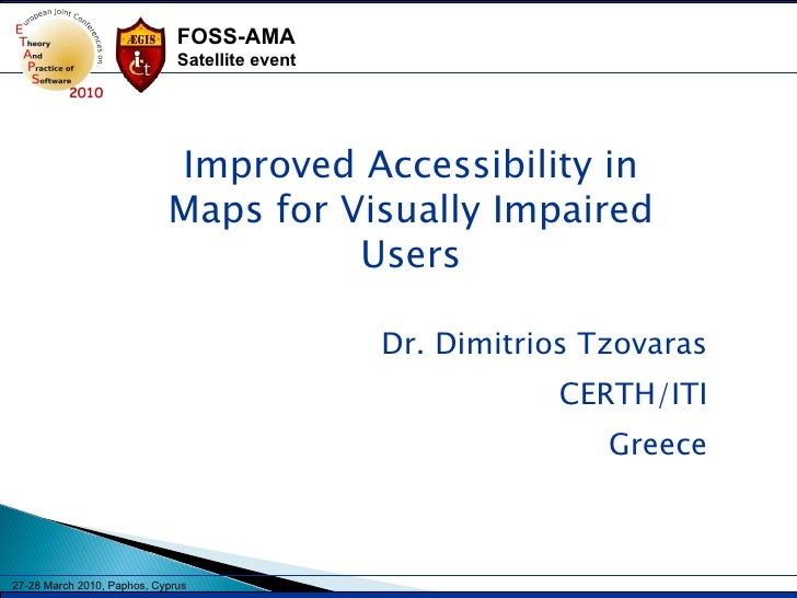 Dr. Dimitrios Tzovaras CERTH/ITI Greece Improved Accessibility in Maps for Visually Impaired Users