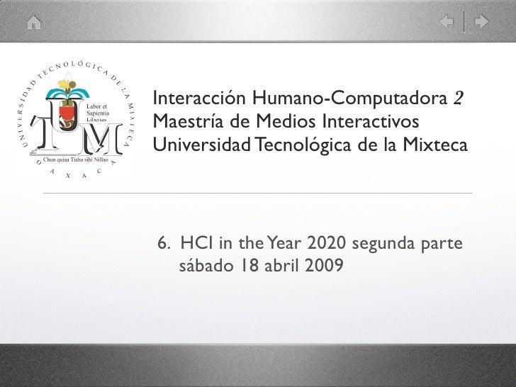 Interacción Humano-Computadora 2 Maestría de Medios Interactivos Universidad Tecnológica de la Mixteca    6. HCI in the Ye...