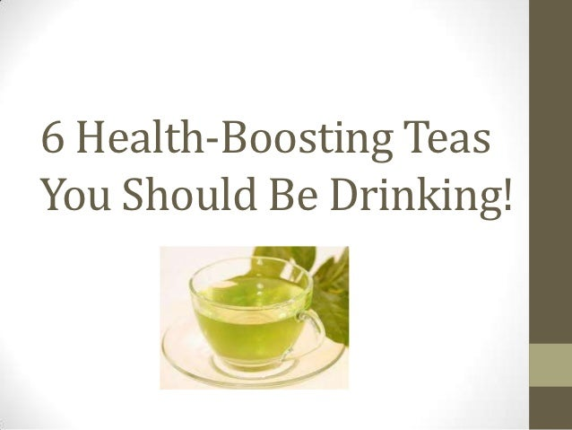 6 Health-Boosting TeasYou Should Be Drinking!