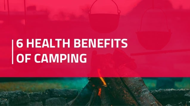 6 HEALTH BENEFITS OF CAMPING