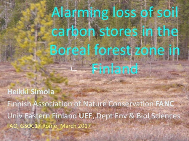 Alarming loss of soil carbon stores in the Boreal forest zone in Finland Heikki Simola Finnish Association of Nature Conse...