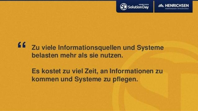 Zu viele Informationsquellen und Systemebelasten mehr als sie nutzen.Es kostet zu viel Zeit, an Informationen zukommen und...