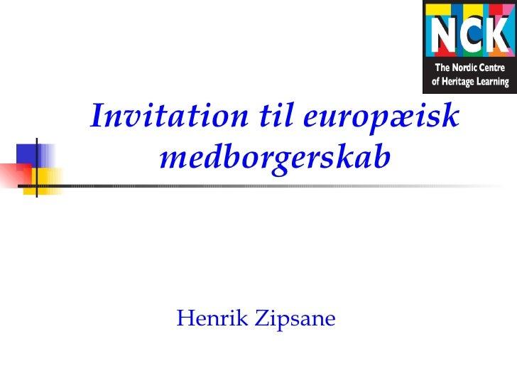 Invitation til europæisk    medborgerskab     Henrik Zipsane