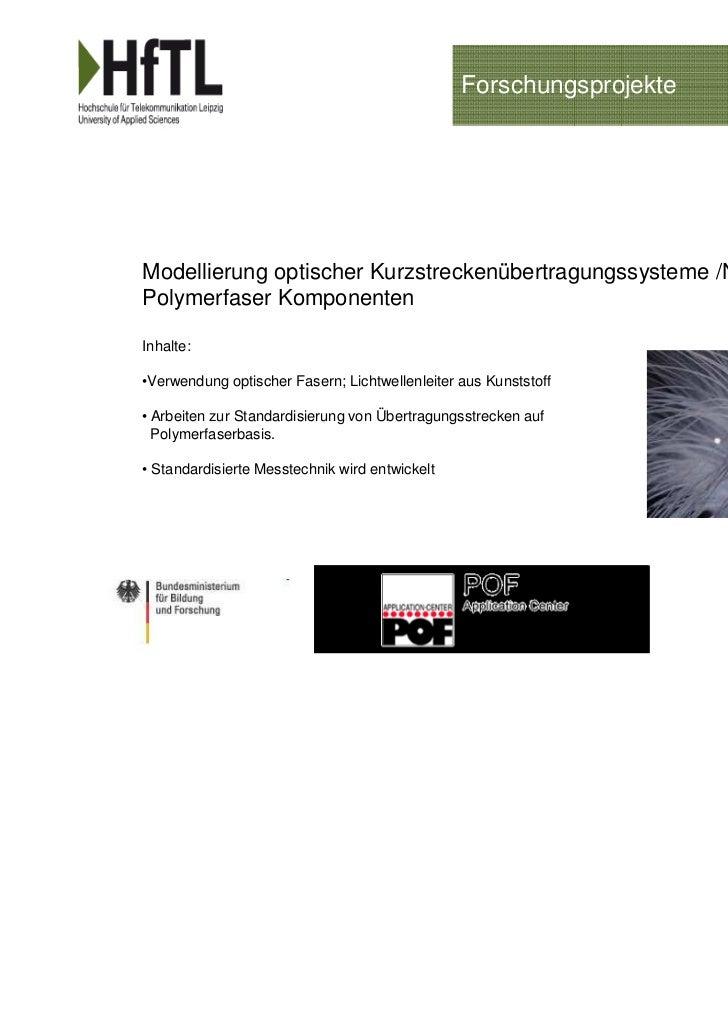 ForschungsprojekteModellierung optischer Kurzstreckenübertragungssysteme /NormiertePolymerfaser KomponentenInhalte:•Verwen...