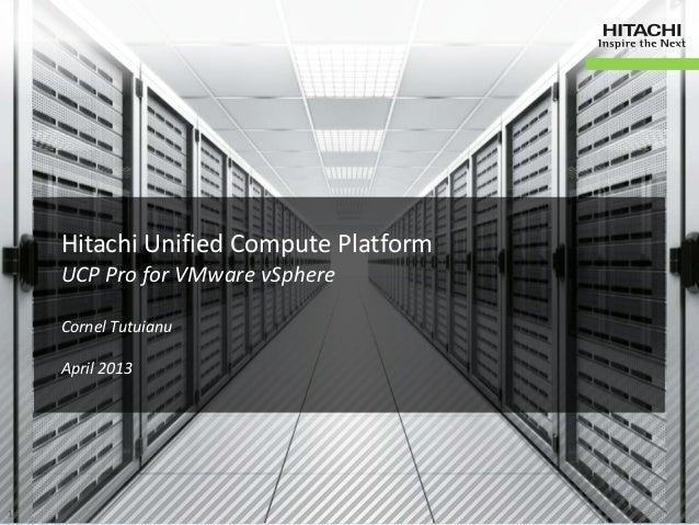 Hitachi Unified Compute PlatformUCP Pro for VMware vSphereCornel TutuianuApril 2013