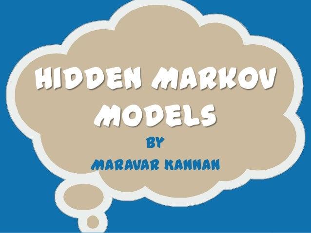 Hidden Markov   Models         By   Maravar Kannan