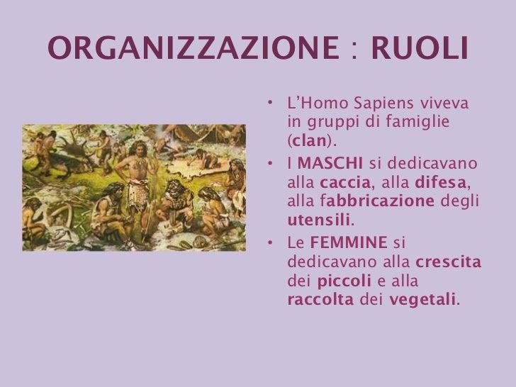 <ul><li>L'Homo Sapiens viveva in gruppi di famiglie ( clan ). </li></ul><ul><li>I  MASCHI  si dedicavano alla  caccia , al...