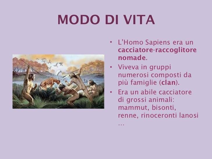 <ul><li>L'Homo Sapiens era un  cacciatore - raccoglitore nomade . </li></ul><ul><li>Viveva in gruppi numerosi composti da ...