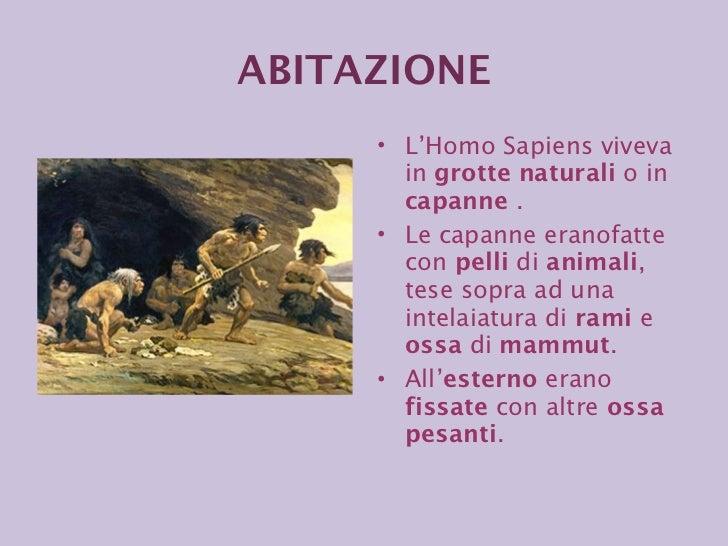 <ul><li>L'Homo Sapiens viveva in  grotte naturali  o in  capanne  . </li></ul><ul><li>Le capanne eranofatte con  pelli  di...