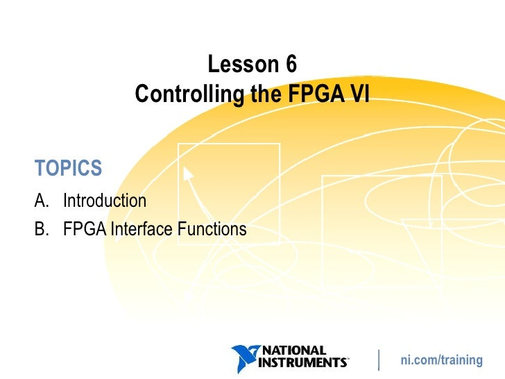 Lesson 6             Controlling the FPGA VI  TOPICS A. Introduction B. FPGA Interface Functions                          ...