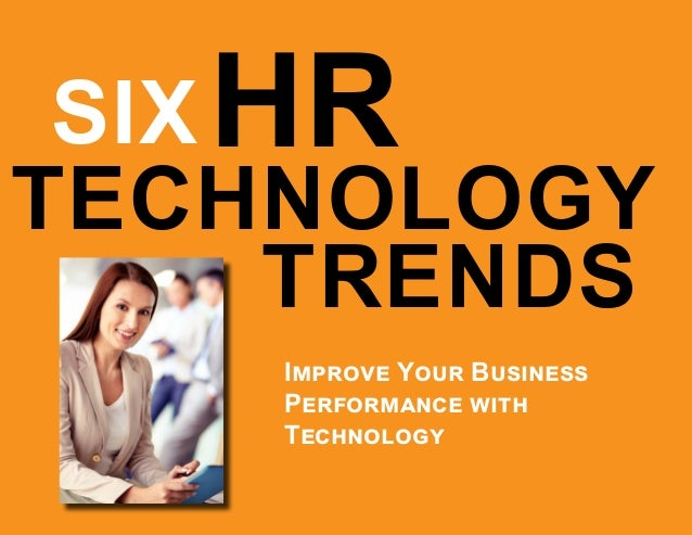 Performance Technology: Six HR Technology Trends: Improve Your Business
