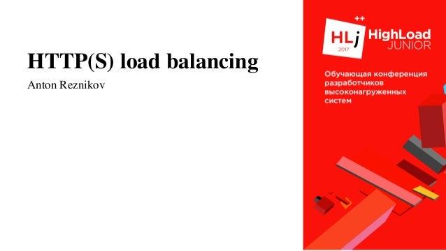 HTTP(S) load balancing Anton Reznikov