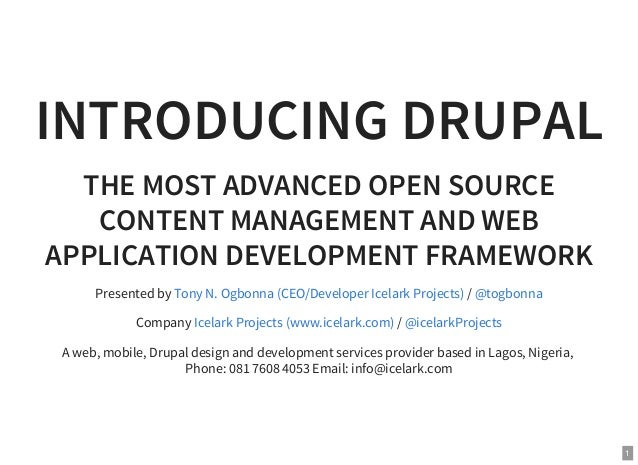 1 INTRODUCING DRUPAL THE MOST ADVANCED OPEN SOURCE CONTENT MANAGEMENT AND WEB APPLICATION DEVELOPMENT FRAMEWORK Presented ...