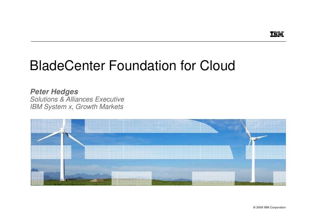 BladeCenter Foundation for CloudPeter HedgesSolutions & Alliances ExecutiveIBM System x, Growth Markets                   ...