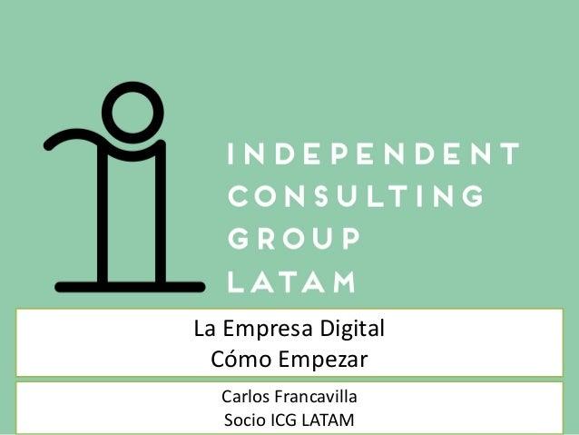 La Empresa Digital Cómo Empezar Carlos Francavilla Socio ICG LATAM