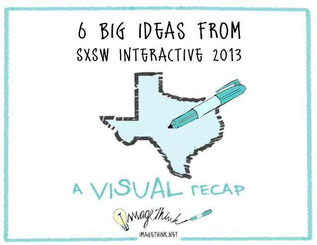 6 big ideas fromSXSW Interactive 2013a VISUAL recap