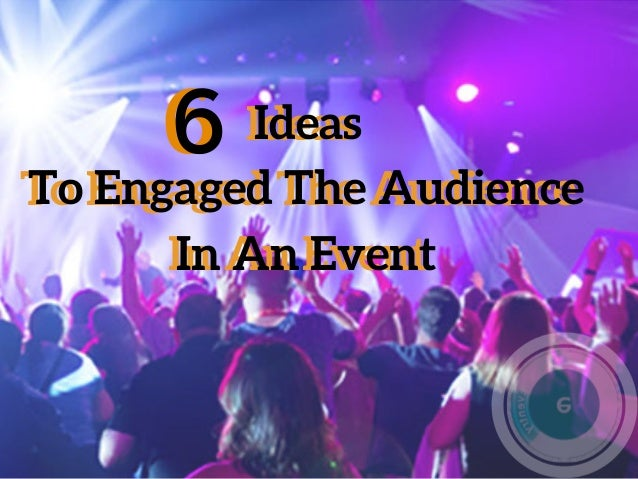 Ideas To Engaged The Audience In An Event Ideas To Engaged The Audience In An Event 66