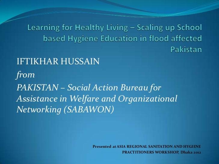 IFTIKHAR HUSSAINfromPAKISTAN – Social Action Bureau forAssistance in Welfare and OrganizationalNetworking (SABAWON)       ...