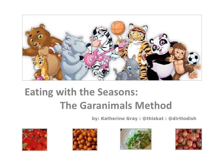 Eating with the Seasons:        The Garanimals Method             by: Katherine Gray : @thiskat : @dirttodish
