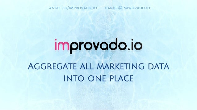 Aggregate all marketing data into one place angel.co/improvado-io daniel@improvado.io