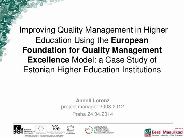 Improving Quality Management in Higher Education Using the European Foundation for Quality Management Excellence Model: a ...