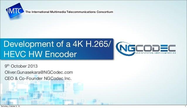 The International Multimedia Telecommunications Consortium Development of a 4K H.265/ HEVC HW Encoder 9th October 2013 Oli...