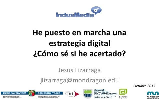 He  puesto  en  marcha  una   estrategia  digital   ¿Cómo  sé  si  he  acertado?      Jesus  L...
