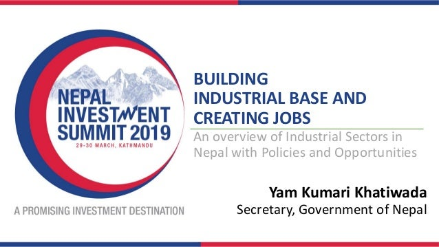 BUILDING INDUSTRIAL BASE AND CREATING JOBS An overview of Industrial Sectors in Nepal with Policies and Opportunities Yam ...