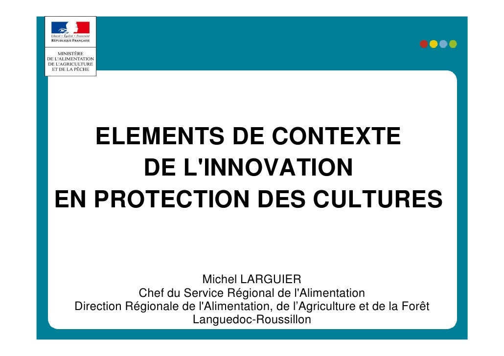 ELEMENTS DE CONTEXTE       DE L'INNOVATION EN PROTECTION DES CULTURES                            Michel LARGUIER          ...