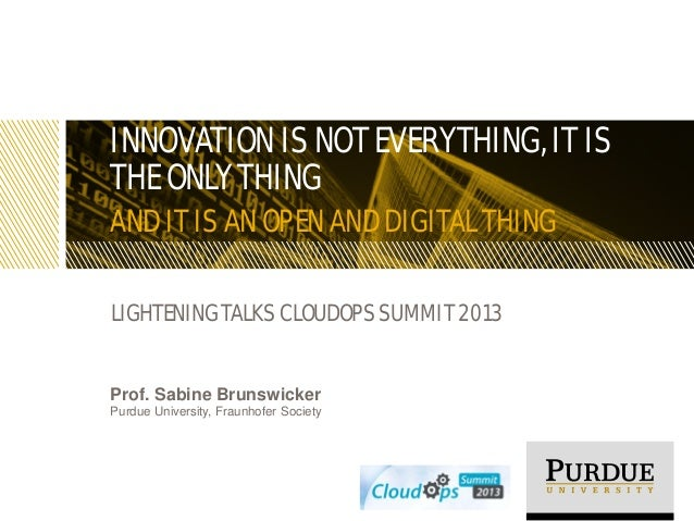 INNOVATION IS NOT EVERYTHING, IT IS THE ONLY THING AND IT IS AN OPEN AND DIGITAL THING LIGHTENING TALKS CLOUDOPS SUMMIT 20...