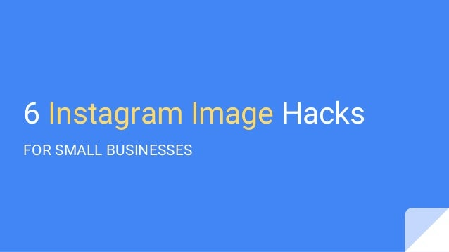 6 Instagram Image Hacks FOR SMALL BUSINESSES